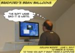 """Bradford's Brain Balloons - Subtitle is """"The soft wear said it is write."""""""