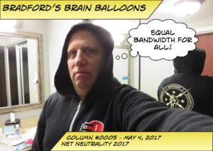Bradford's Brain Balloons #5 - Net Neutrality, Equal Bandwidth for All!